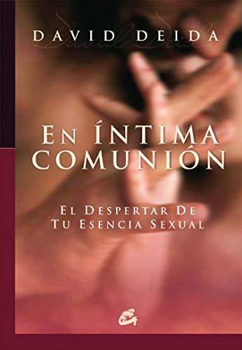 En Íntima Comunión: El despertar de tu esencia sexual (Espiritualidad)