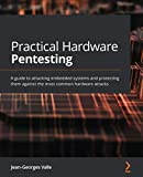 Practical Hardware Pentesting: A guide to attacking embedded systems and protecting them a...