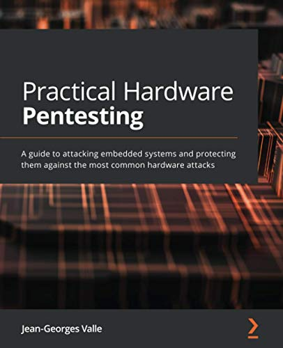 Compare Textbook Prices for Practical Hardware Pentesting: A guide to attacking embedded systems and protecting them against the most common hardware attacks  ISBN 9781789619133 by Valle, Jean-Georges