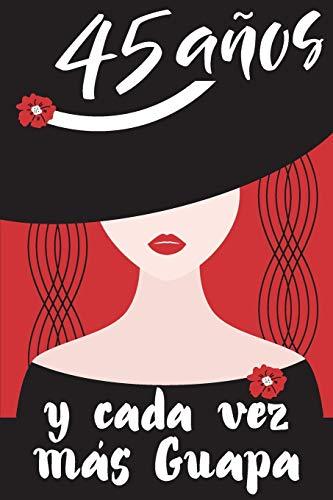 45 Años y Cada Vez Más Guapa: Regalo de Cumpleaños Original y Bonito Para Mujer. Cuaderno de Notas, Libreta de Apuntes, Agenda o Diario Personal