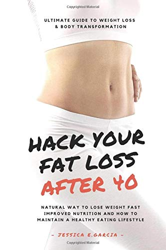 Hack Your Fat Loss After 40: Ultimate Guide To Weight Loss & Body Transformation