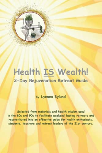Health IS Wealth!: 3-Day Rejuvenation Retreat Guide