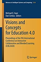Visions and Concepts for Education 4.0: Proceedings of the 9th International Conference on Interactive Collaborative and Blended Learning (ICBL2020) (Advances in Intelligent Systems and Computing, 1314)