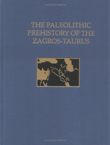The Paleolithic Prehistory of the Zagros-Taurus: 83 (University Museum Monograph)