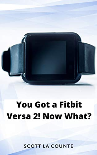 Yout Got a Fitbit Versa 2! Now What?: Getting Started With the Versa 2
