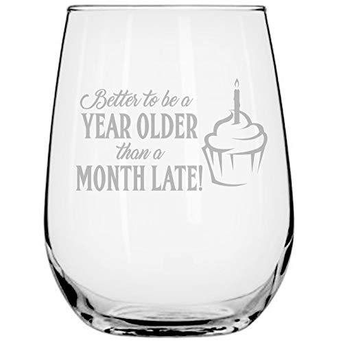"""Lustiges Weinglas für Frauen, Geburtstagsglas für Frauen, mit englischer Aufschrift """"Better to Be a Year Older Than A Month Latate"""""""