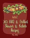 Hello! 365 BBQ & Grilled Skewer & Kabob Recipes: Best BBQ & Grilled Skewer & Kabob Cookbook Ever For Beginners [Skewers Recipes, Skewer Cookbook, Kabob Recipe Books, BBQ Ribs Cookbook] [Book 1]