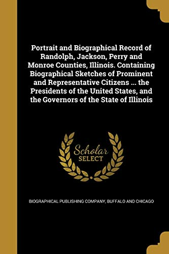 Compare Textbook Prices for Portrait and Biographical Record of Randolph, Jackson, Perry and Monroe Counties, Illinois. Containing Biographical Sketches of Prominent and ... and the Governors of the State of Illinois  ISBN 9781371660130 by Biographical Publishing Company, Buffalo