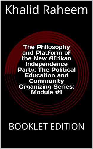 The Philosophy and Platform of the New Afrikan Independence Party: The Political Education and Community Organizing Series: Module #1: BOOKLET EDITION (English Edition)