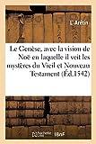 Le Genèse, avec la vision de Noë en laquelle il veit les mystères du Vieil et Nouveau Testament: Traduict de thuscan