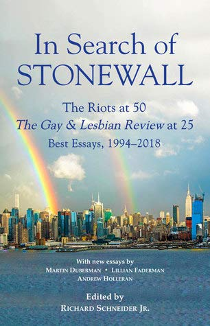In Search of Stonewall : The Riots at 50, the Gay & Lesbian Review at 25 : Best Essays, 1994-2018