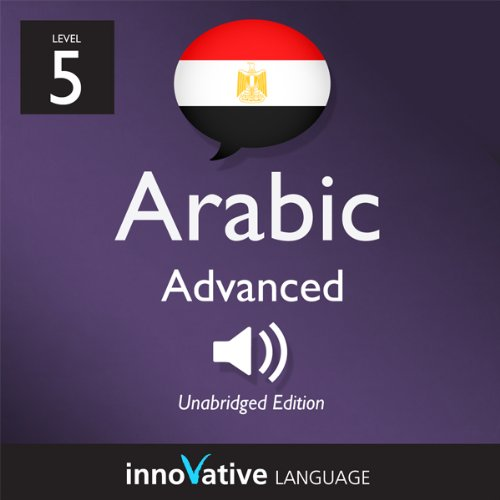 Learn Arabic with Innovative Language's Proven Language System - Level 5: Advanced Arabic audiobook cover art