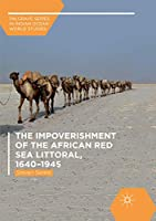 The Impoverishment of the African Red Sea Littoral, 1640–1945 (Palgrave Series in Indian Ocean World Studies)