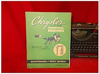 Maintenance and Parts Manual: for 6-cylinder Chrysler Industrial Engines, Model Ind. 5, 5A, 6, 6A, 7, 7A, 8 and 8A series, power units, engine assemblies and base engines
