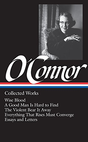 O'Connor: Collected Works: Wise Blood / A Good Man Is Hard to Find / The Violent Bear It Away / Everything That Rises Must Converge / Stories, Essays, Letters: 0039