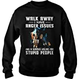 Walk Away I Have Anger Issues and A Serious Dislike for S.tupid People Sweatshirt for Men and Women