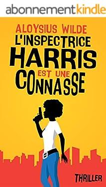 L'inspectrice Harris est une connasse: Thriller, polar été 2021 (Femmes détectives & humour)