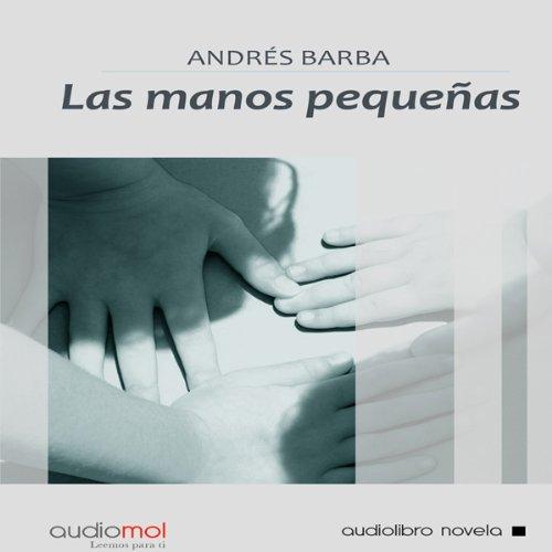 Las manos pequeñas [Small Hands] audiobook cover art