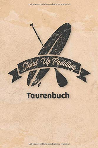 Stand Up Paddling Tourenbuch: Logbuch für Stand Up Paddle. Platz für 60 SUP Board Touren. Perfekt als Geschenk oder Geschenkidee als Tourenplaner ... Bayern, Alpen, Alpenvorland, Ostsee, Urlaub