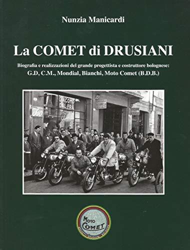 LA COMET DI DRUSIANI Biografia e realizzazioni del grande progettista e costruttore bolognese di G.D, C.M., Mondial, Bianchi, Moto Comet (B.D.B.) (Italian Edition)