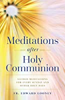 Meditations After Holy Communion: Guided Meditations for Every Sunday and Other Special Days