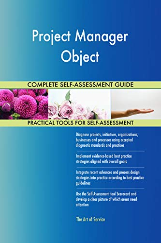 Project Manager Object All-Inclusive Self-Assessment - More than 700 Success Criteria, Instant Visual Insights, Comprehensive Spreadsheet Dashboard, Auto-Prioritized for Quick Results