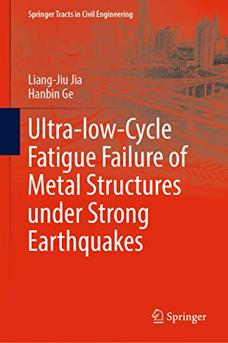 Ultra-low-Cycle Fatigue Failure of Metal Structures under Strong Earthquakes (Springer Tracts in Civil Engineering) (English Edition)