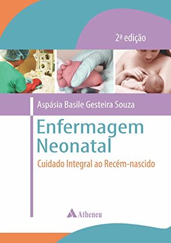 Enfermagem Neonatal: Cuidado Intensivo ao Recém Nascido - 2ª Edição (eBook) (Portuguese Edition)