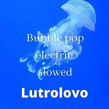 Bubble pop electric