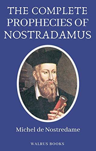 The Complete Prophecies of Nostradamus (Illustrated)