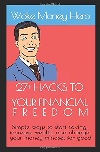 27+ Hacks to Your Financial Freedom: Simple ways to start saving, increase wealth, and change your money mindset for good