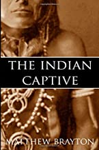 The Indian Captive (Expanded, Annotated)