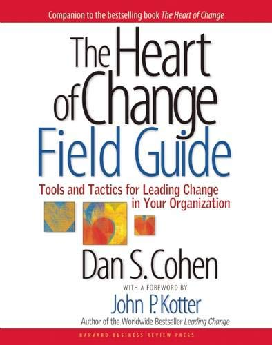 The Heart of Change Field Guide: Tools And Tactics for...