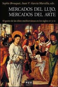 Mercados De Lujo, Mercados Del Arte: El gusto de las elites mediterráneas en los siglos CIV y XV: 167 (Història)