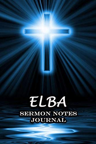 Elba Sermon Notes Journal: An Inspirational Worship Workbook For Christian To Record, Remember and Reflect Book For Teens Women Men | Name or Surname Cover Print