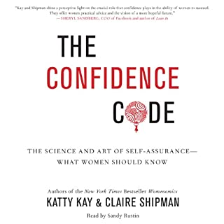 The Confidence Code     The Science and Art of Self-Assurance - What Women Should Know              By:                                                                                                                                 Katty Kay,                                                                                        Claire Shipman                               Narrated by:                                                                                                                                 Sandy Rustin                      Length: 6 hrs and 45 mins     1,395 ratings     Overall 4.4