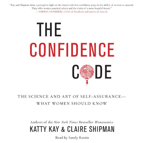 The Confidence Code     The Science and Art of Self-Assurance - What Women Should Know              By:                                                                                                                                 Katty Kay,                                                                                        Claire Shipman                               Narrated by:                                                                                                                                 Sandy Rustin                      Length: 6 hrs and 45 mins     1,377 ratings     Overall 4.4