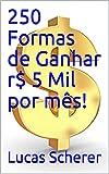 250 Formas de Ganhar r$ 5 Mil por mês!