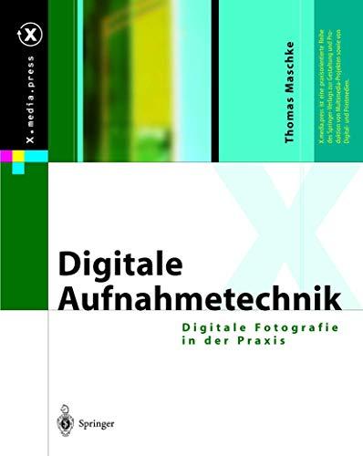 Digitale Aufnahmetechnik: Digitale Fotografie in der Praxis (X.media.press)