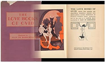 The Love Books of Ovid; Being the Amores, Ars Amatoria, Remedia Amoris, and Medicamina Faciei Femineae. Translated out of the Latin by J. Lewis May. Illustrated by Jean De Bosschere