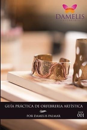 Guia Practica de Orfebreria Artistica Libro 1 (Spanish Edition)