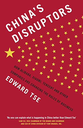 China's Disruptors: How Alibaba, Xiaomi, Tencent, and Other Companies are Changing the Rules of Business (English Edition)