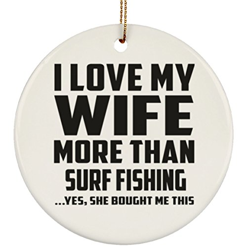 Designsify I Love My Wife More Than Surf Fishing - Circle Ornament Árbol de Navidad Adorno de Madera - Regalo para Cumpleaños, Aniversario, Día de Navidad o Día de Acción de Gracias
