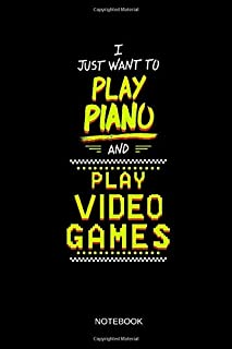 I Just Want To Play Piano And Play Video Games - Notebook: L