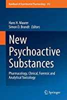 New Psychoactive Substances: Pharmacology, Clinical, Forensic and Analytical Toxicology (Handbook of Experimental Pharmacology (252))