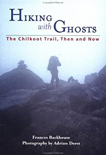 Hiking With Ghosts: The Chilkoot Trail, Then and Now (Raincoast Journeys)