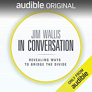 Jim Wallis: In Conversation                   By:                                                                                                                                 Jim Wallis                           Length: 4 hrs and 30 mins     5 ratings     Overall 5.0