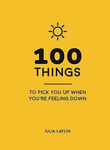 100 Things to Pick You Up When You're Self-Isolating: Uplifting Quotes and Delightful Ideas to Make You Feel Good