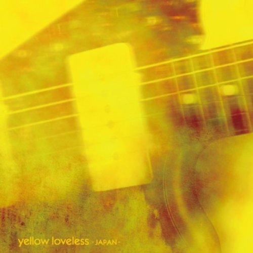 YELLOW LOVELESS -JAPAN TRIBUTE