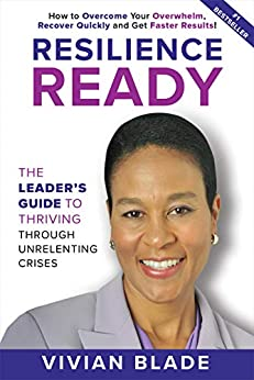 Resilience Ready: The Leader's Guide to Thriving Through Unrelenting Crises by [Vivian Blade]
